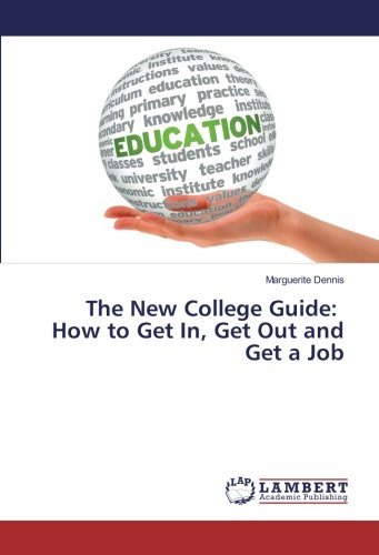 The New College Guide: How to Get In, Get Out and Get a Job