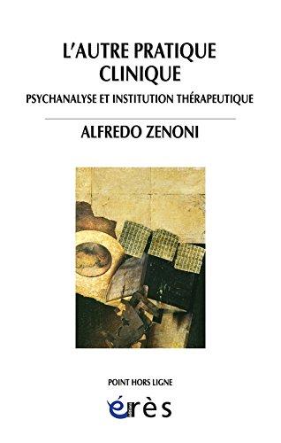L'autre pratique clinique : Psychanalyse et institution thérapeutique