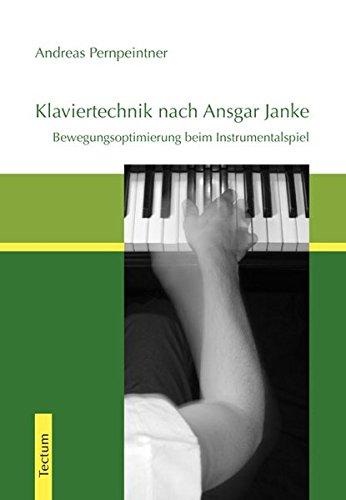 Klaviertechnik nach Ansgar Janke: Bewegungsoptimierung beim Instrumentalspiel (Wissenschaftliche Beiträge aus dem Tectum-Verlag / Musikwissenschaft)