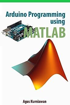 Arduino Programming using MATLAB by [Kurniawan, Agus]