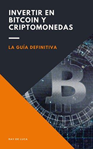 Invertir en Bitcoin y Criptomonedas: La Guía Definitiva