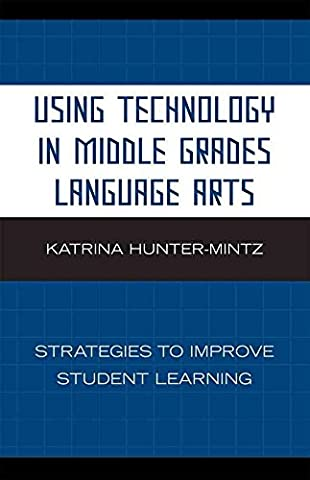 [Using Technology in Middle Grades Language Arts: Strategies to Improve Student Learning] (By: Katrina Hunter-Mintz) [published: May, 2008]