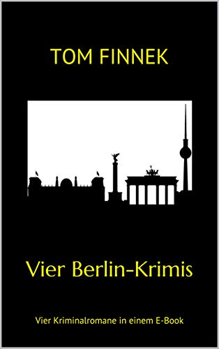 Vier Berlin-Krimis: Vier Kriminalromane in einem E-Book (German Edition) por Tom Finnek