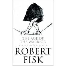 TheAge of the Warrior Selected Writings by Fisk, Robert ( Author ) ON Apr-01-2008, Paperback