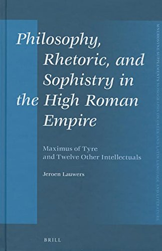 Philosophy, Rhetoric, and Sophistry in the High Roman Empire: Maximus of Tyre and Twelve Other Intellectuals (Mnemosyne, Supplements) por Jeroen Lauwers