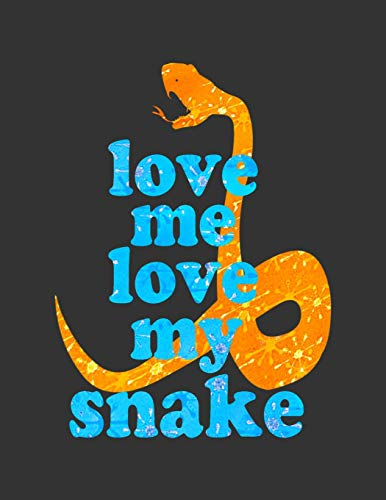LOVE ME LOVE MY SNAKE: 8.5x11 Notebook for boys girls moms dads who love snakes! Pet reptile owners journal.
