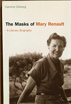 The Masks of Mary Renault: A Literary Biography by [Zilboorg, Caroline]
