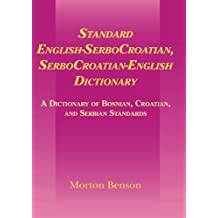 Standard English-SerboCroatian, SerboCroatian-English Dictionary: A Dictionary of Bosnian, Croatian, and Serbian Standards by Morton Benson (1998-07-13)