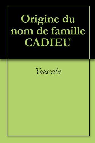 Origine du nom de famille CADIEU (Oeuvres courtes) par Youscribe