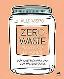 Zero Waste para salvar el mundo: Guía ilustrada...