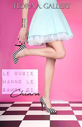 Le bugie hanno le gambe di Chiara (Italian Edition)