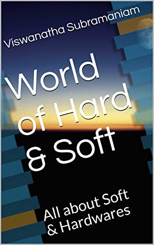 World  of  Hard & Soft: All about Soft & Hardwares (English Edition)