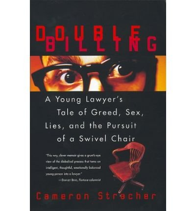 [Double Billing: A Young Lawyer's Tale of Greed, Sex, Lies and the Pursuit of a Swivel Chair] (By: Cameron Stracher) [published: April, 2000]