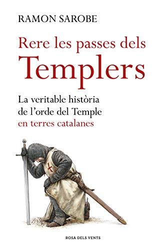 Rere les passes dels templers: La veritable història de l'ordre del Temple en terres catalanes (ACTUALITAT)