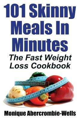 BY Abercrombie-Wells, Monique ( Author ) [ 101 SKINNY MEALS IN MINUTES: THE FAST WEIGHT LOSS COOKBOOK - LARGE PRINT ] Sep-2014 [ Paperback ]