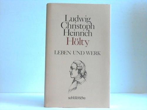 Ludwig Christoph Heinrich Hölty. Leben und Werk