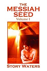The Messiah Seed Volume I by Story Waters (2004-12-21)