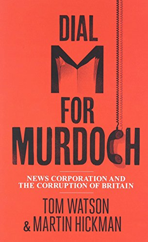 dial-m-for-murdoch-news-corporation-and-the-corruption-of-britain-by-tom-watson-19-apr-2012-hardcove
