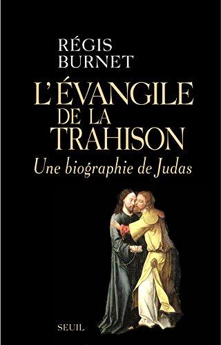 L'Évangile de la trahison. Une biographie de Judas par Regis Burnet