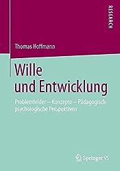 Wille und Entwicklung: Problemfelder - Konzepte - Pädagogisch-psychologische Perspektiven