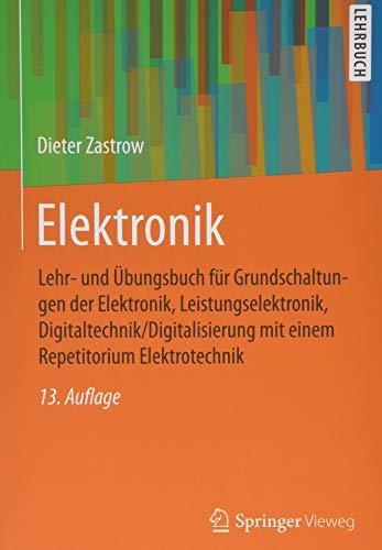 Elektronik: Lehr- und Übungsbuch für Grundschaltungen der Elektronik, Leistungselektronik, Digitaltechnik/Digitalisierung mit einem Repetitorium Elektrotechnik