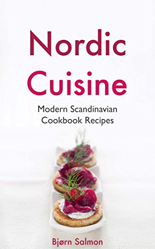 Nordic Cuisine: Modern Scandinavian Cookbook Viking Diet Recipes for Appetizer, Main Course and Desserts - Norwegian, Danish, Swedish, Icelandic and Finnish Kitchen (English Edition)