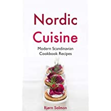 Nordic Cuisine: Modern Scandinavian Cookbook Viking Diet Recipes for Appetizer, Main Course and Desserts - Norwegian, Danish, Swedish, Icelandic and Finnish Kitchen (English Edition)