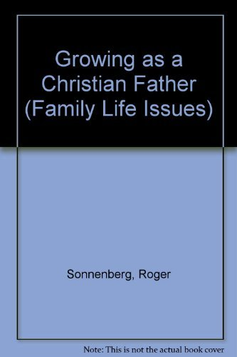 Growing as a Christian Father (Family Life Issues) by Roger Sonnenberg (1994-12-01)