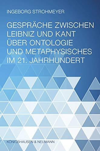 Gespräche zwischen Leibniz und Kant über Ontologie und Metaphysisches im 21. Jahrhundert