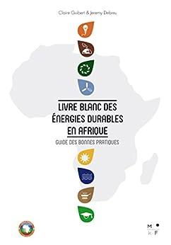 Livre Blanc des énergies durables en Afrique: Guide des bonnes pratiques par [Guibert, Claire, Debreu, Jeremy]