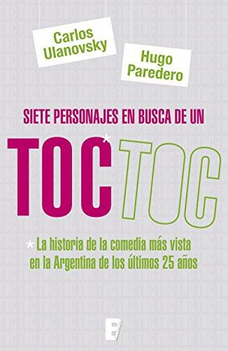 Siete personajes en busca de un Toc Toc: La historia de la comedia más vista en la Argentina de los últimos 25 años por Carlos Ulanovsky