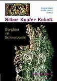 Silber, Kupfer, Kobalt - Bergbau im Schwarzwald - Gregor Markl, Sönke Lorenz