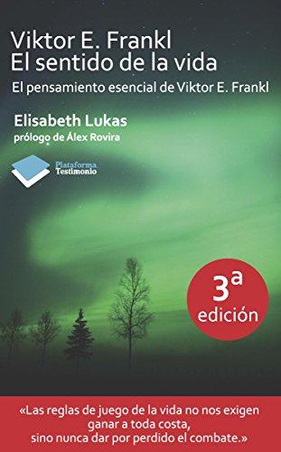 Viktor E. Frankl. El sentido de la vida (Testimonio) por Elisabeth Lukas
