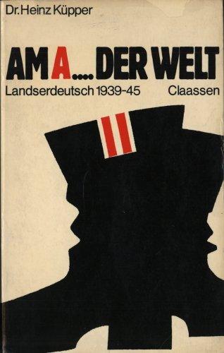 Am A. der Welt. Landserdeutsch 1939-1945
