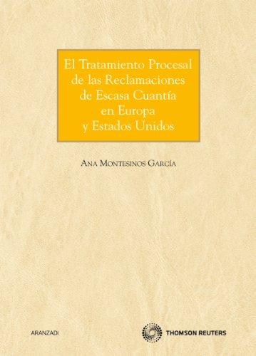 El tratamiento procesal de las reclamaciones de escasa cuantía en Europa y Estados Unidos (Monografía) por Ana Montesinos García