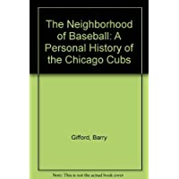 The Neighborhood of Baseball: A Personal History of the Chicago Cubs Rev. and expanded edition by Gifford, Barry (1985) Paperback