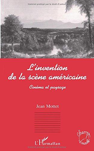 L'invention de la scène américaine: Cinéma et paysage par Jean Mottet