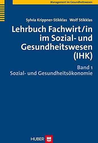 Lehrbuch Fachwirt/in im Sozial- und Gesundheitswesen (IHK). Bd. 1: Sozial- und Gesundheitsökonomie