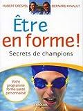 Être en forme  !: Secrets de champions. Votre programme forme-santé personnalisé