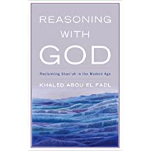 Reasoning with God: Reclaiming Shari'ah in the Modern Age (English Edition)
