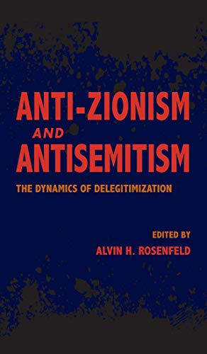 Anti-Zionism and Antisemitism: The Dynamics of Delegitimization (Studies in Antisemitism)