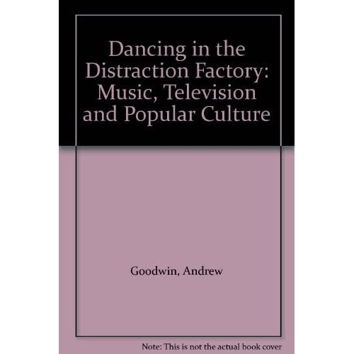 Dancing in the Distraction Factory: Music, Television and Popular Culture by Andrew Goodwin (1993-03-31)
