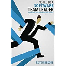 Notes to a Software Team Leader: Growing Self Organizing Teams by Roy Osherove (2013-08-30)