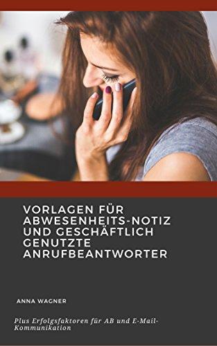 Vorlagen für Abwesenheitsnotiz und geschäftlich genutzte Anrufbeantworter: Plus Erfolgsfaktoren für AB und E-Mail-Kommunikation