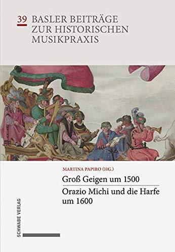 Groß Geigen um 1500 · Orazio Michi und die Harfe um 1600 (Basler Beiträge zur Musikpraxis)