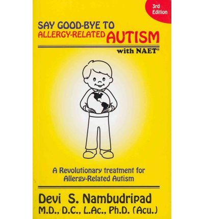 [(Say Good-Bye to Allergy-Related Autism NAET)] [Author: Devi S Nambudripad] published on (October, 2011)