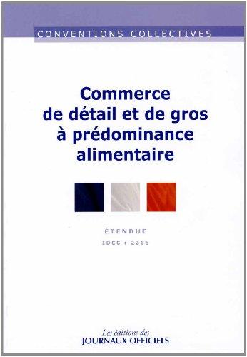 Commerce de détail, et de gros à prédominance alimentaire : Convention collective, Brochure n°3305 - IDCC, 2216 par Journaux officiels