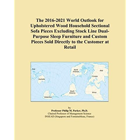The 2016-2021 World Outlook for Upholstered Wood Household Sectional Sofa Pieces Excluding Stock Line Dual-Purpose Sleep Furniture and Custom Pieces Sold Directly to the Customer at