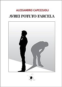 Avrei potuto farcela (Italian Edition) by [Capezzuoli, Alessandro]