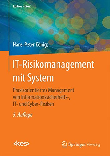 IT-Risikomanagement mit System: Praxisorientiertes Management von Informationssicherheits-, IT- und Cyber-Risiken (Edition <kes>) (Systems Information Computer)